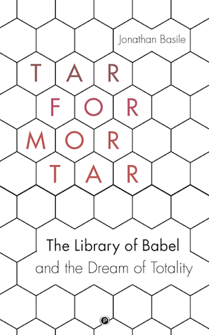 The cover of the book Tar for Mortar: The Library of Babel and the Dream of Totality by Jonathan Basile. It consists of a beehive pattern of interlocking hexagons, the floor plan of the Library of Babel.